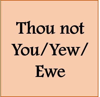 Thou not you/yew/ewe