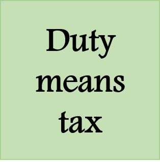 Duty means tax