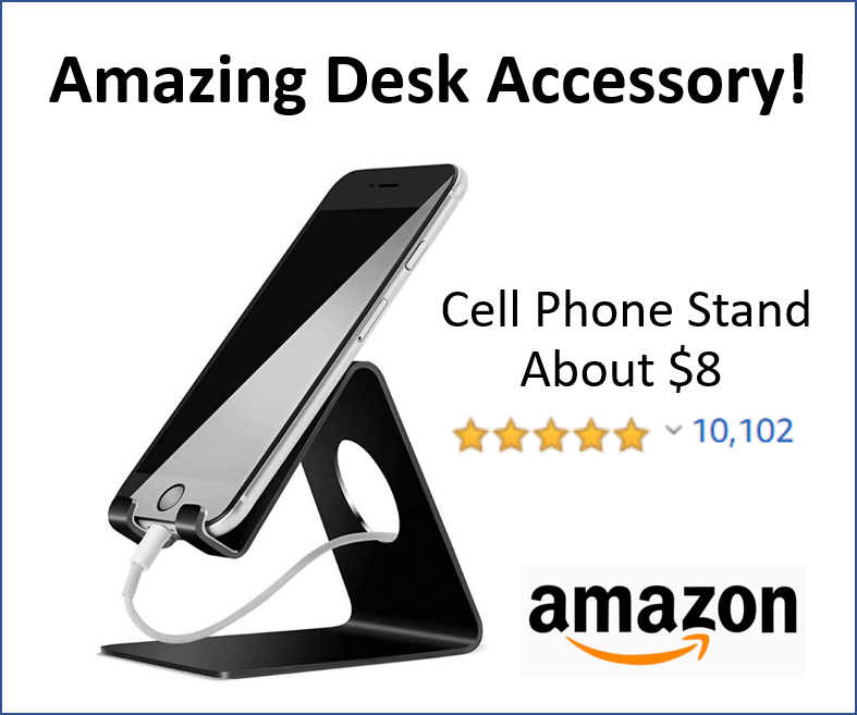 Photo of Cell Phone Stand as a desk accessory. About $8 on Amazon. 5 Stars